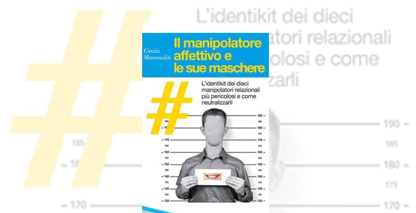 Libro di Cinzia Mammoliti: il manipolatore affettivo come riconoscerlo e neutralizzarlo