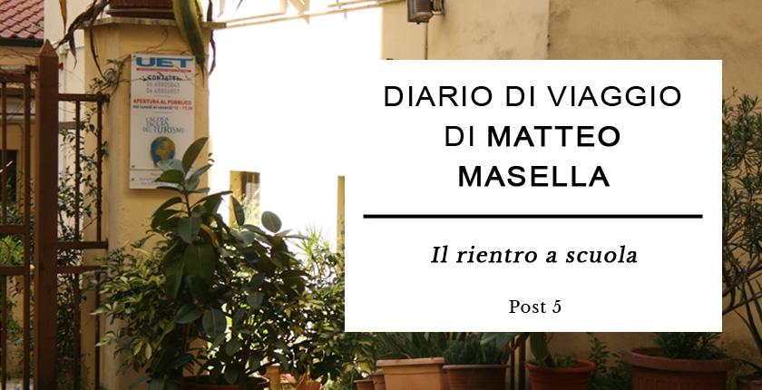 Diario di Viaggio di Matteo Masella - Il rientro a scuola