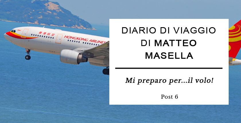 Diario di Viaggio di Matteo Masella - Mi preparo per il volo
