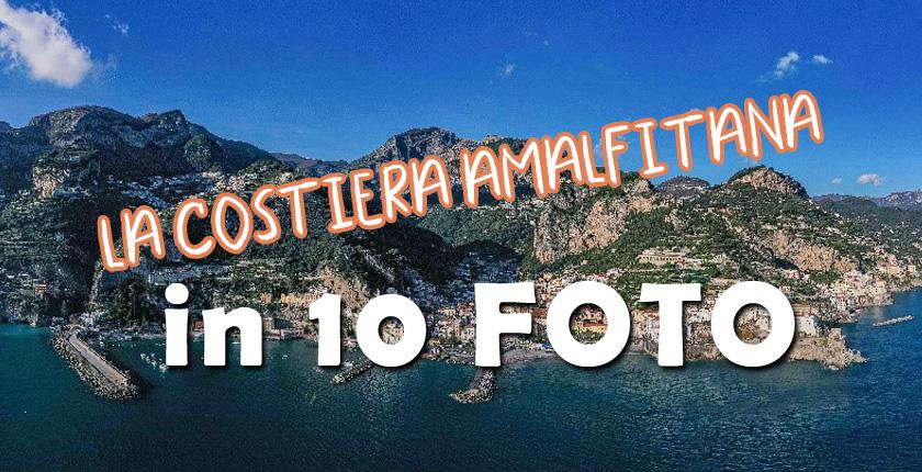 La Costiera Amalfitana in 10 foto